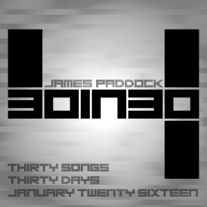 30in30 4: Thirty Songs, Thirty Days, January Twenty Sixteen